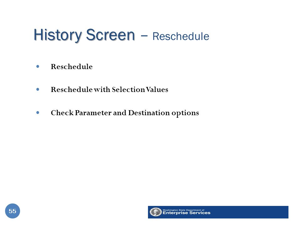 History Screen History Screen – Reschedule 55 Reschedule Reschedule with Selection Values Check Parameter and Destination options 55