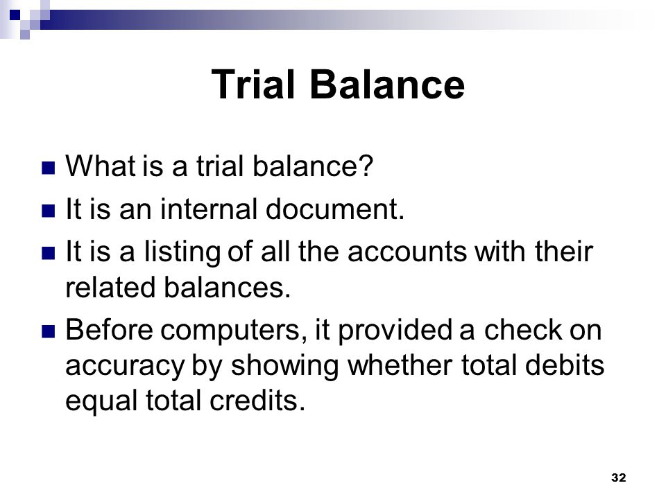 32 Trial Balance What is a trial balance. It is an internal document.