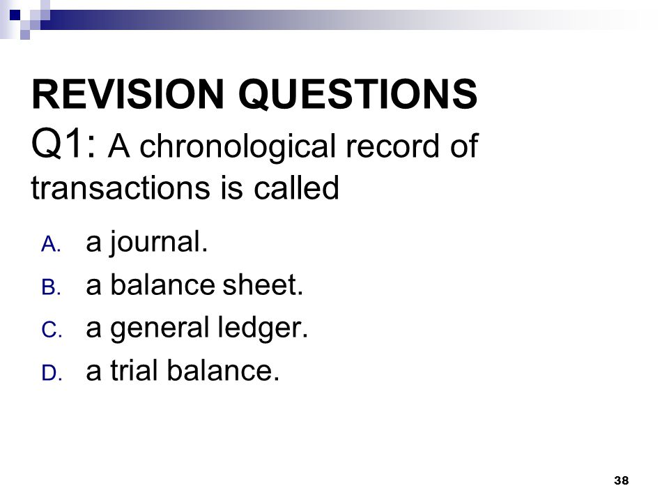 38 REVISION QUESTIONS Q1: A chronological record of transactions is called A.