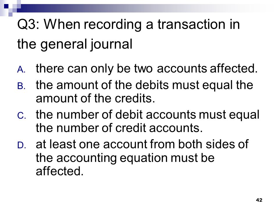 42 Q3: When recording a transaction in the general journal A.