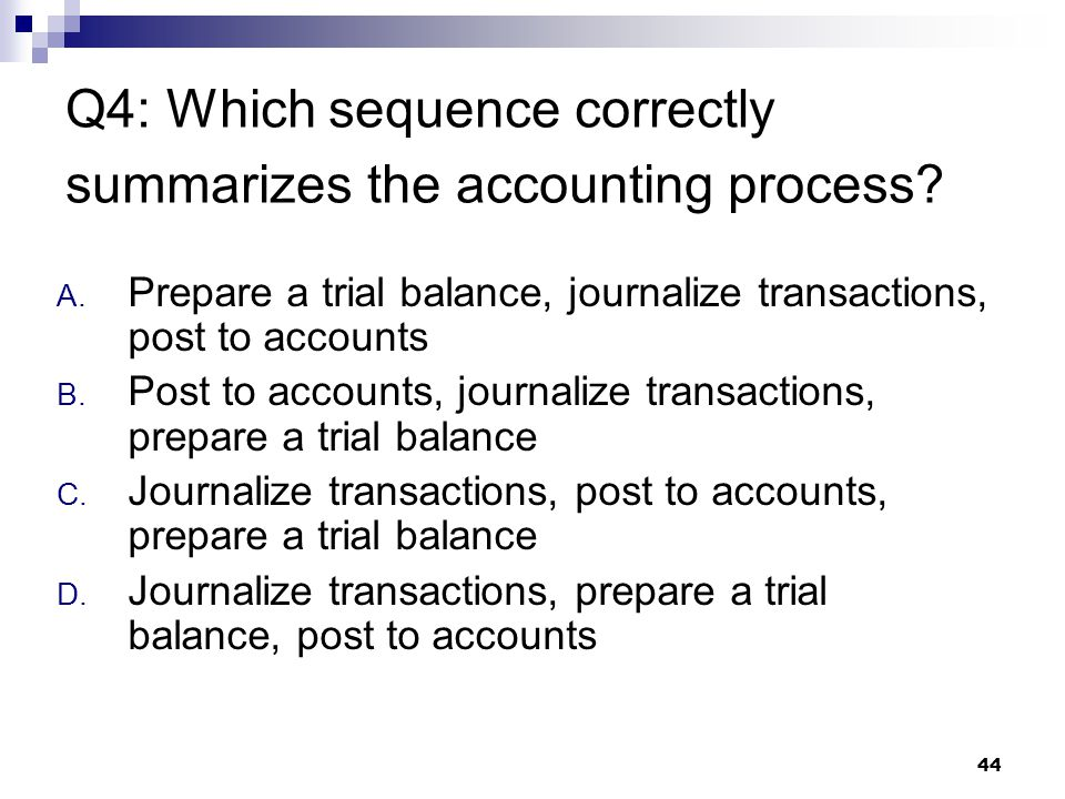 44 Q4: Which sequence correctly summarizes the accounting process.