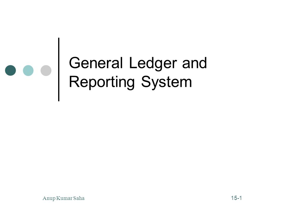 15-1 Anup Kumar Saha General Ledger and Reporting System
