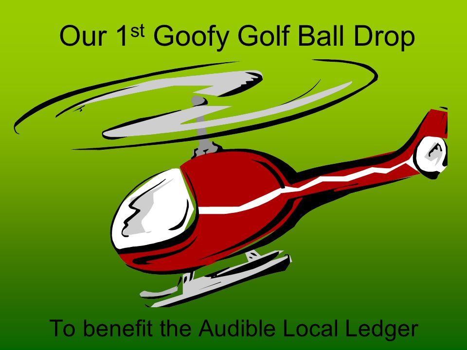 Our 1 st Goofy Golf Ball Drop To benefit the Audible Local Ledger