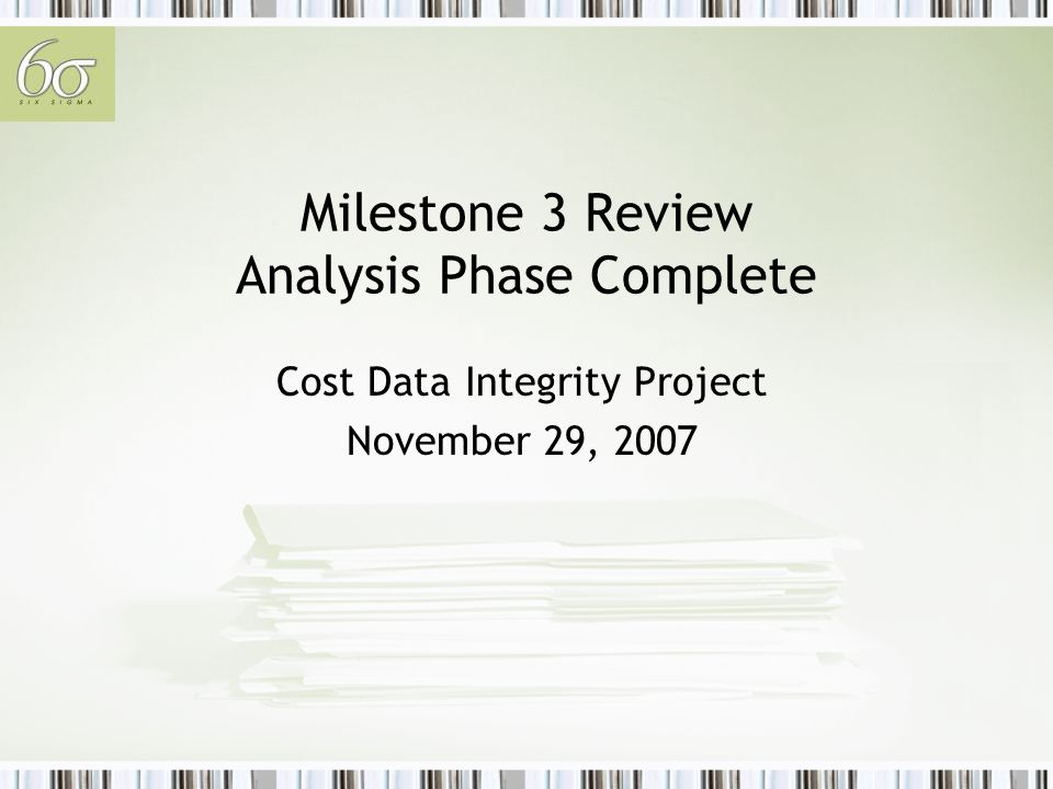 Milestone 3 Review Analysis Phase Complete Cost Data Integrity Project November 29, 2007