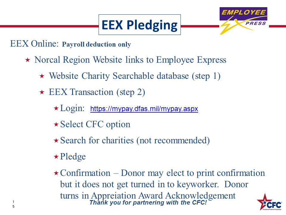 EEX Pledging 15 Thank you for partnering with the CFC! EEX Online: Payroll deduction only  Norcal Region Website links to Employee Express  Website