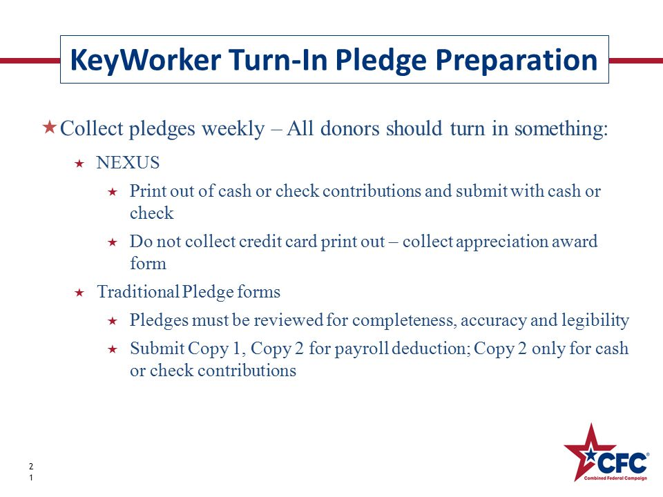 KeyWorker Turn-In Pledge Preparation 21  Collect pledges weekly – All donors should turn in something:  NEXUS  Print out of cash or check contribut