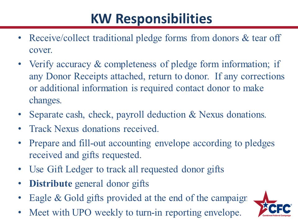 KW Responsibilities Receive/collect traditional pledge forms from donors & tear off cover. Verify accuracy & completeness of pledge form information;