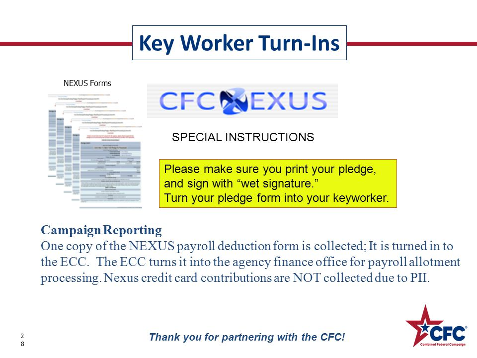 Key Worker Turn-Ins 28 Thank you for partnering with the CFC! Campaign Reporting One copy of the NEXUS payroll deduction form is collected; It is turn