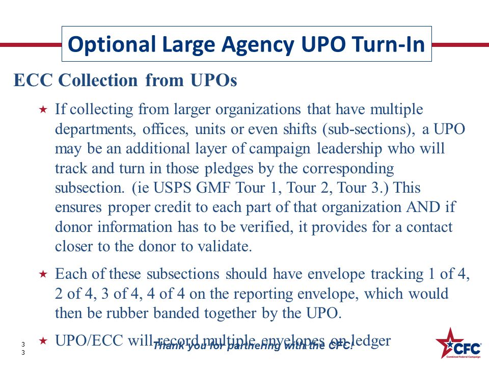 Optional Large Agency UPO Turn-In 33 Thank you for partnering with the CFC! ECC Collection from UPOs  If collecting from larger organizations that ha