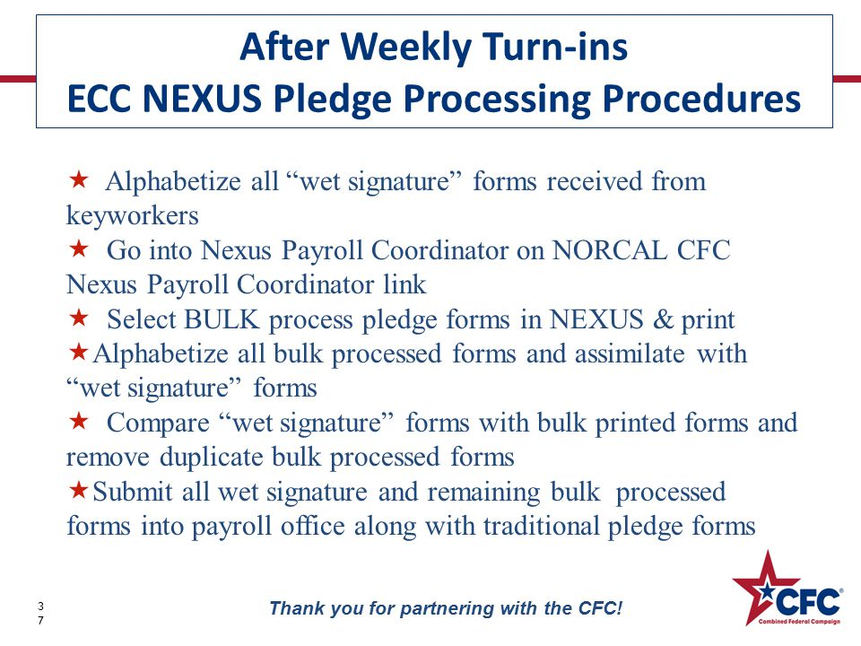 "After Weekly Turn-ins ECC NEXUS Pledge Processing Procedures 37 Thank you for partnering with the CFC!  Alphabetize all ""wet signature"" forms receive"
