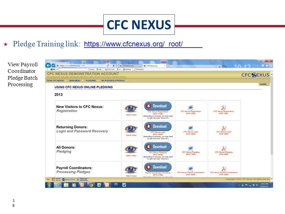 CFC NEXUS 38  Pledge Training link: https://www.cfcnexus.org/_root/https://www.cfcnexus.org/_root/ View Payroll Coordinator Pledge Batch Processing