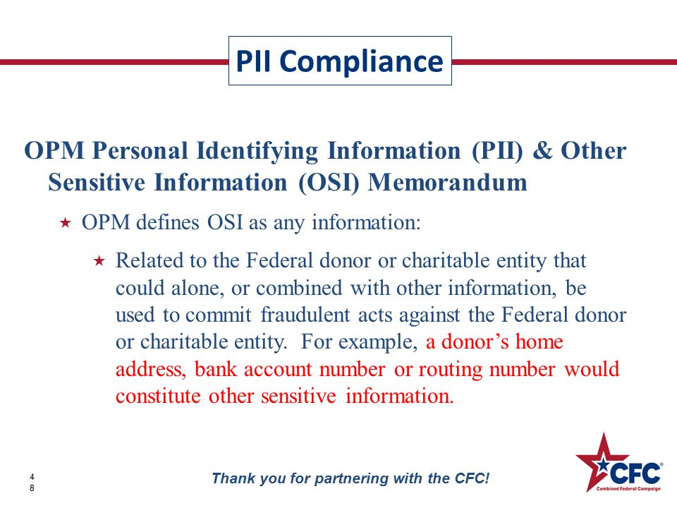 PII Compliance 48 Thank you for partnering with the CFC! OPM Personal Identifying Information (PII) & Other Sensitive Information (OSI) Memorandum  O