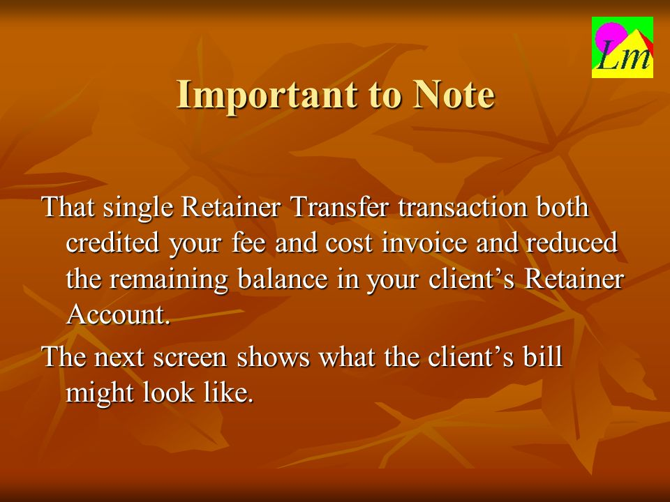 Important to Note That single Retainer Transfer transaction both credited your fee and cost invoice and reduced the remaining balance in your client's