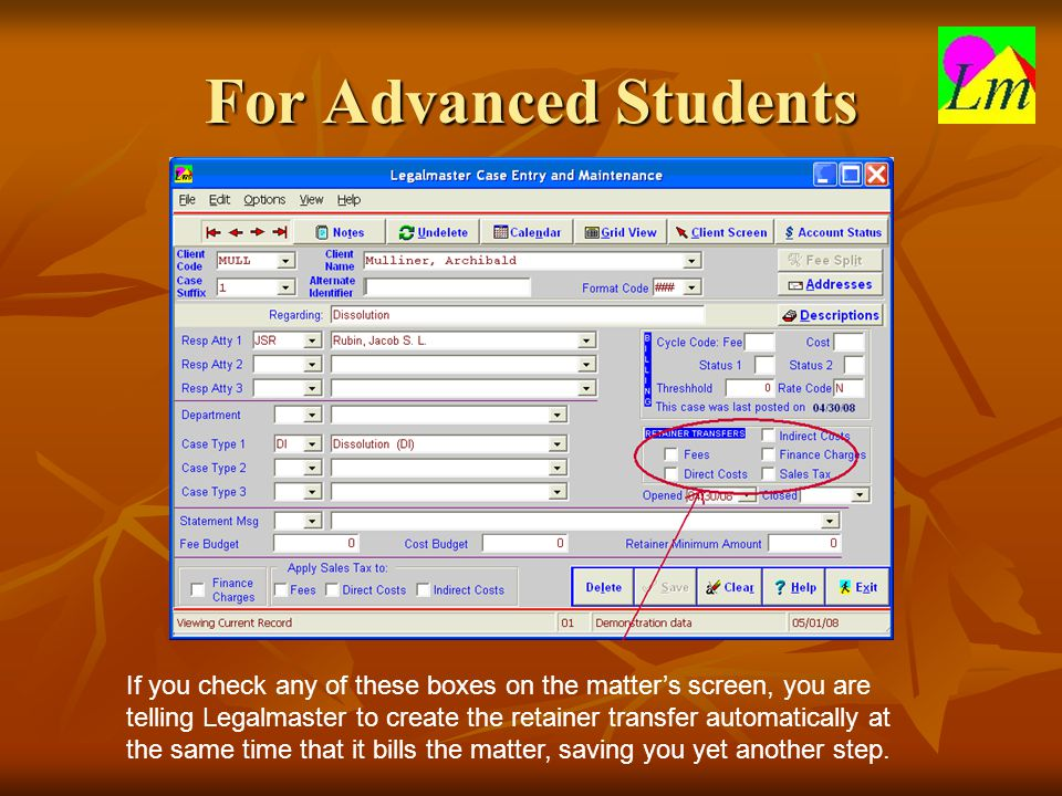For Advanced Students If you check any of these boxes on the matter's screen, you are telling Legalmaster to create the retainer transfer automatically at the same time that it bills the matter, saving you yet another step.