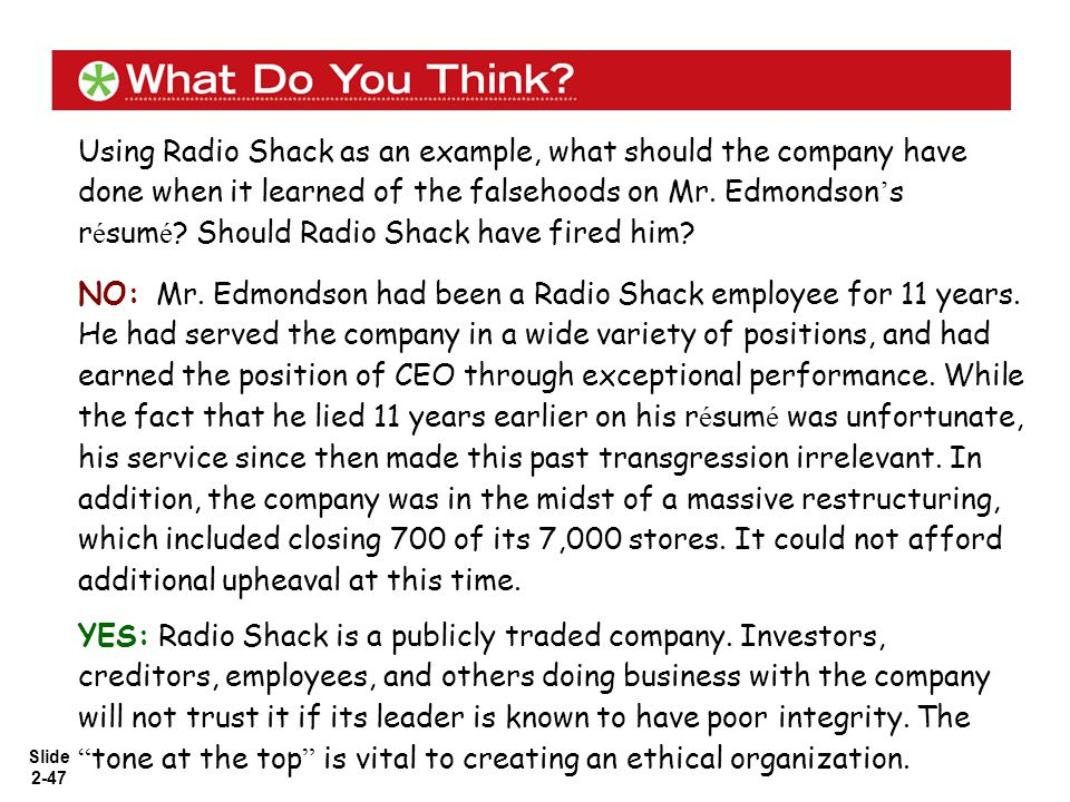 Slide 2-47 Using Radio Shack as an example, what should the company have done when it learned of the falsehoods on Mr. Edmondson ' s r é sum é ? Shoul
