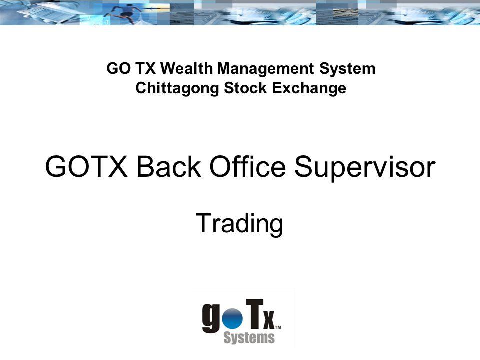 GOTX Back Office Supervisor Trading GO TX Wealth Management System Chittagong Stock Exchange