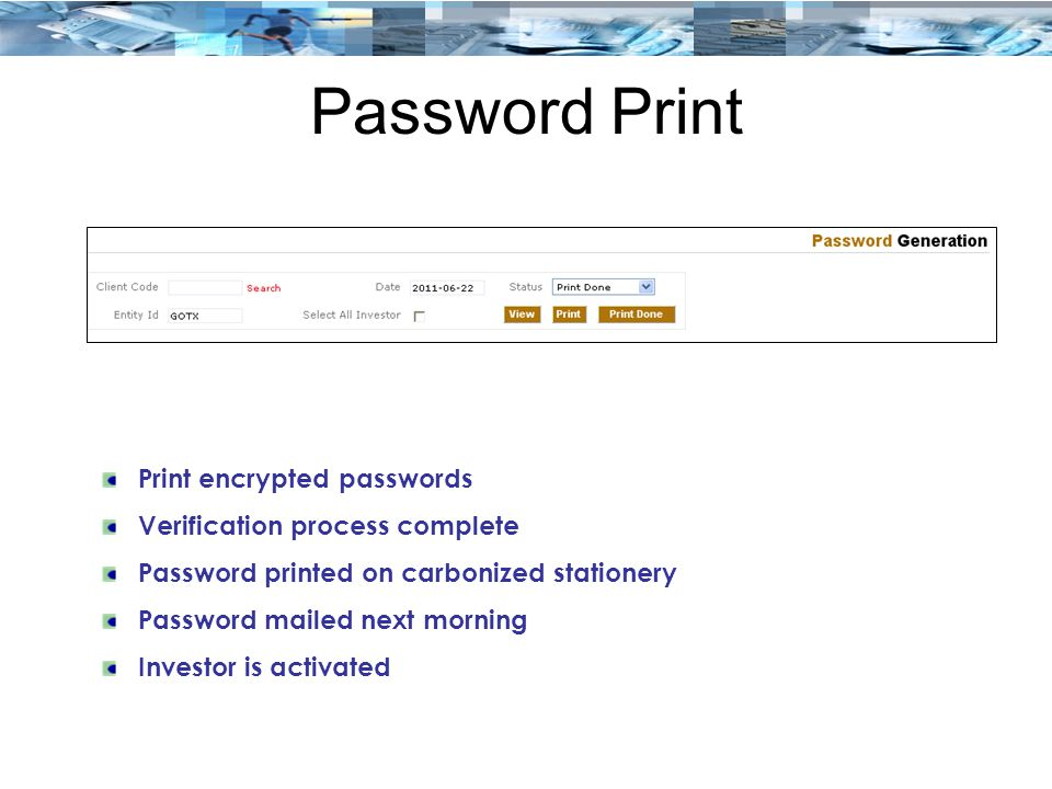 Password Print Print encrypted passwords Verification process complete Password printed on carbonized stationery Password mailed next morning Investor is activated