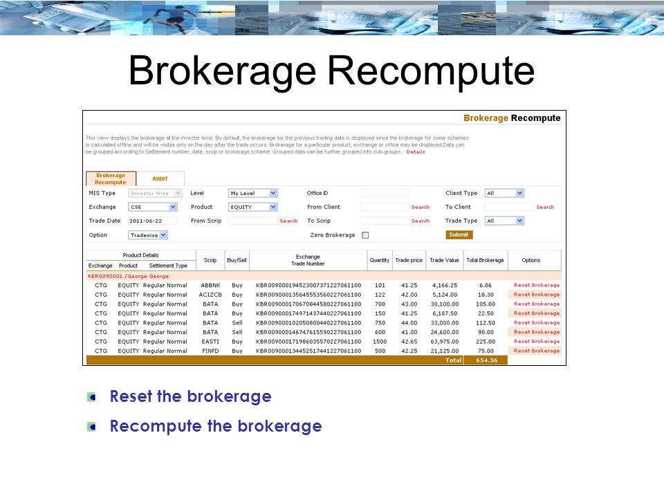 Brokerage Recompute Reset the brokerage Recompute the brokerage