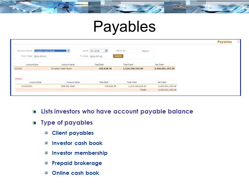 Payables Lists investors who have account payable balance Type of payables Client payables Investor cash book Investor membership Prepaid brokerage Online cash book
