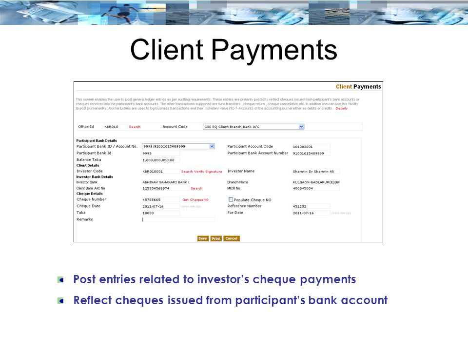 Client Payments Post entries related to investor's cheque payments Reflect cheques issued from participant's bank account