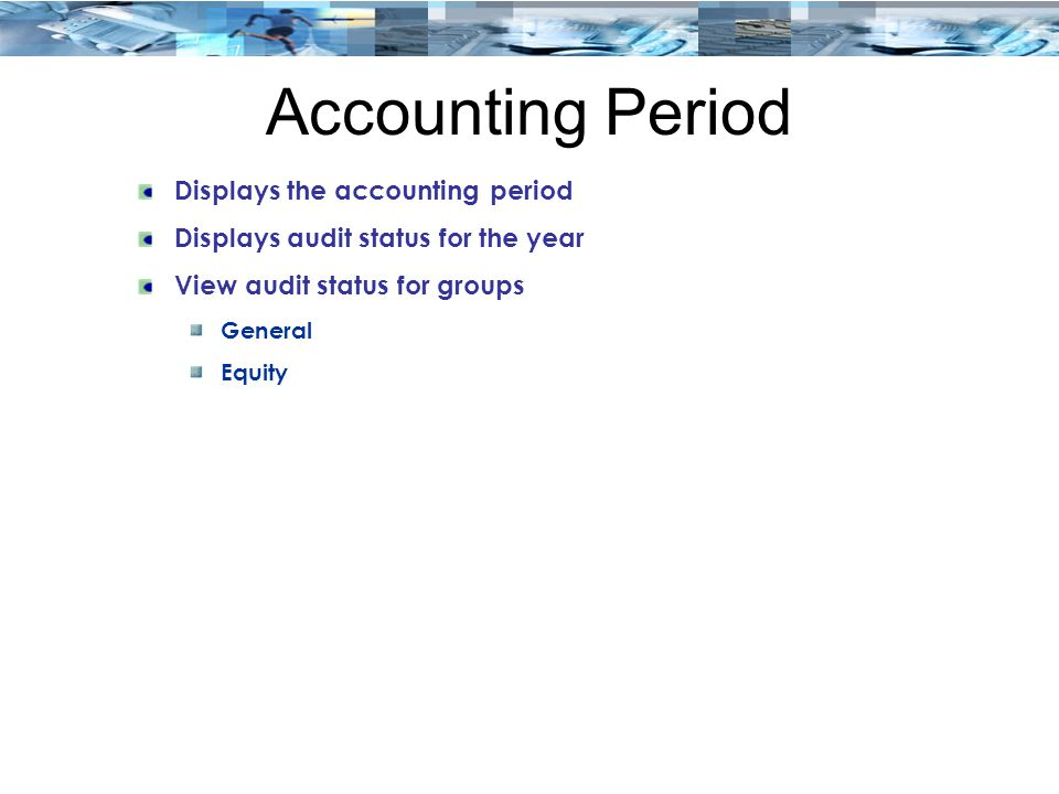 Accounting Period Displays the accounting period Displays audit status for the year View audit status for groups General Equity