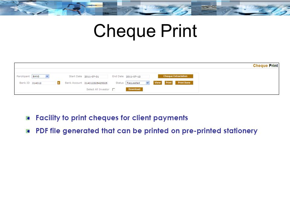 Cheque Print Facility to print cheques for client payments PDF file generated that can be printed on pre-printed stationery