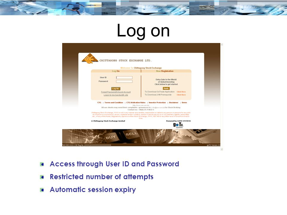 Log on Access through User ID and Password Restricted number of attempts Automatic session expiry