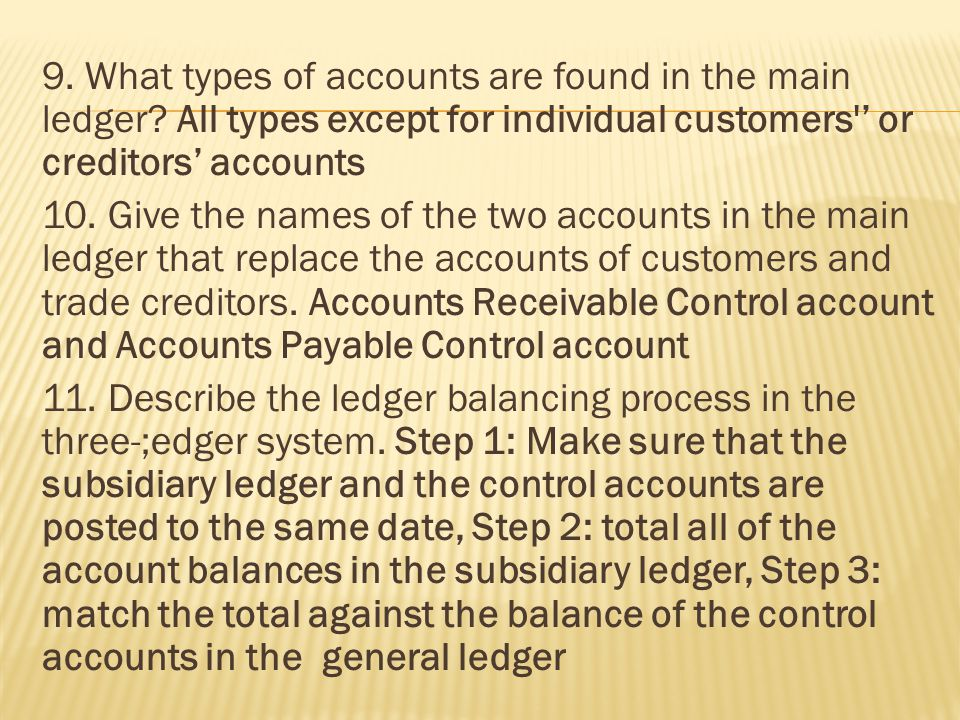 9. What types of accounts are found in the main ledger.