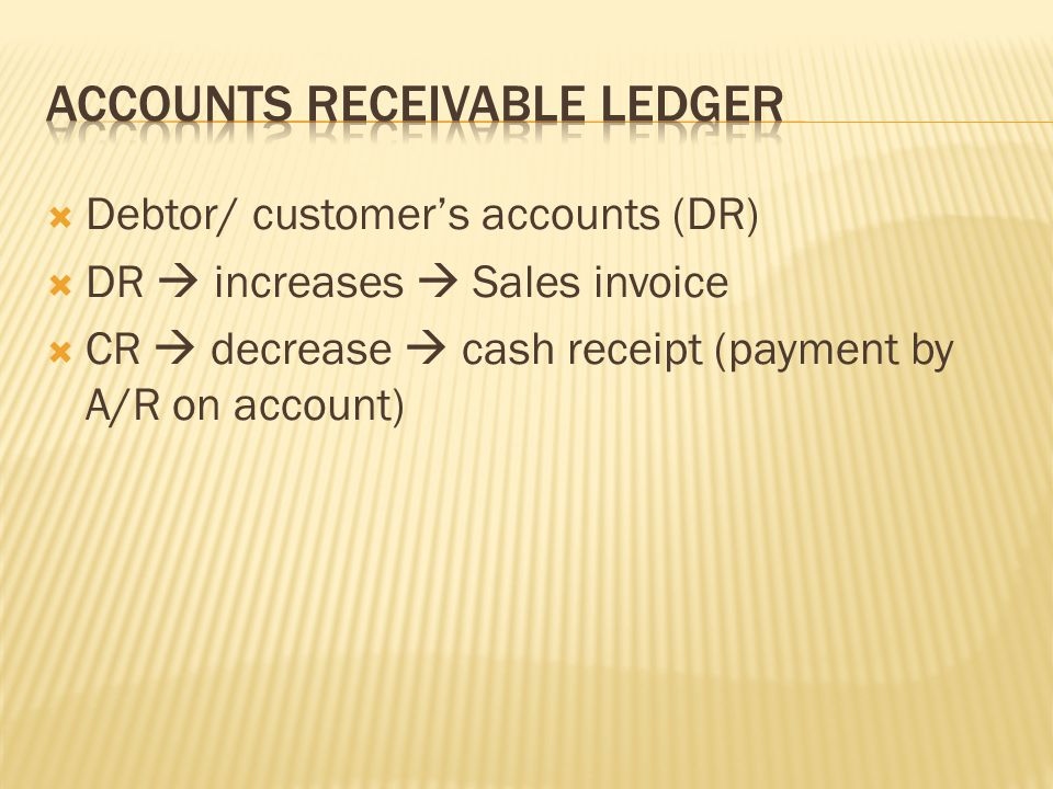  Debtor/ customer's accounts (DR)  DR  increases  Sales invoice  CR  decrease  cash receipt (payment by A/R on account)
