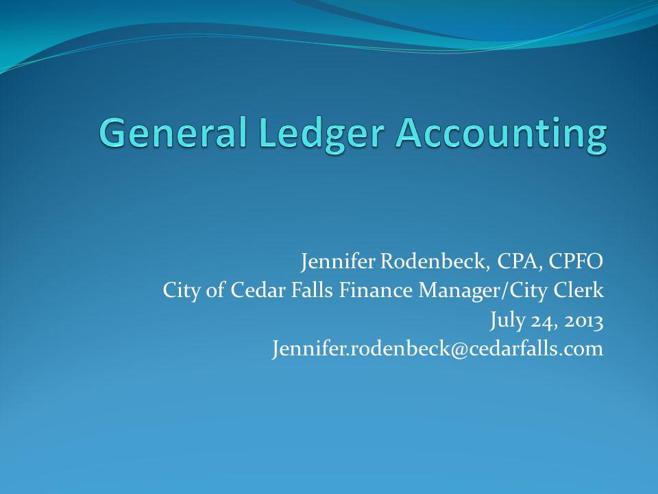 Jennifer Rodenbeck, CPA, CPFO City of Cedar Falls Finance Manager/City Clerk July 24, 2013 Jennifer.rodenbeck@cedarfalls.com