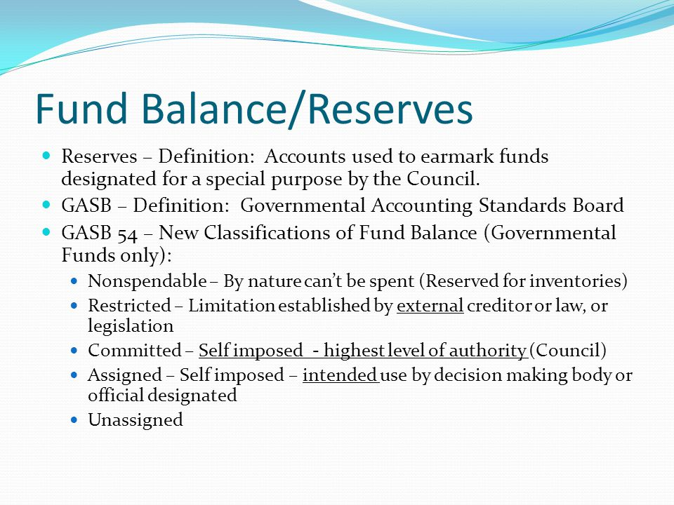 Fund Balance/Reserves Reserves – Definition: Accounts used to earmark funds designated for a special purpose by the Council.