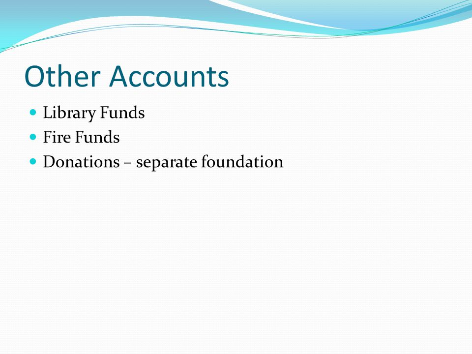 Other Accounts Library Funds Fire Funds Donations – separate foundation