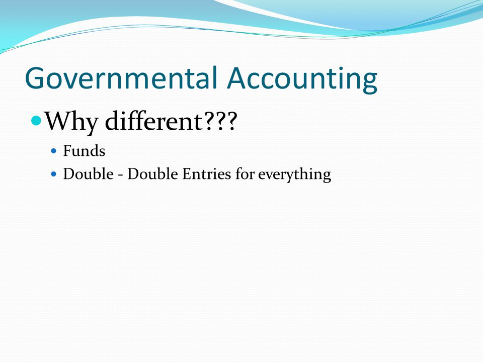 Governmental Accounting Why different Funds Double - Double Entries for everything