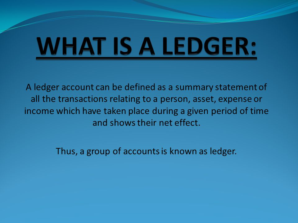  Ledger contains same information as journal.