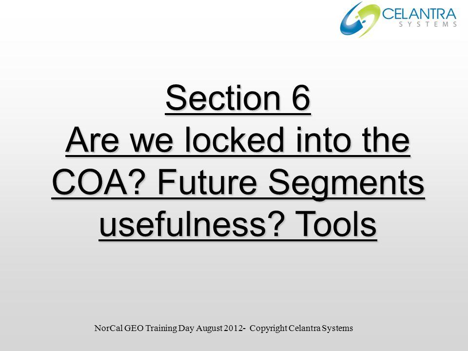 Section 6 Are we locked into the COA. Future Segments usefulness.