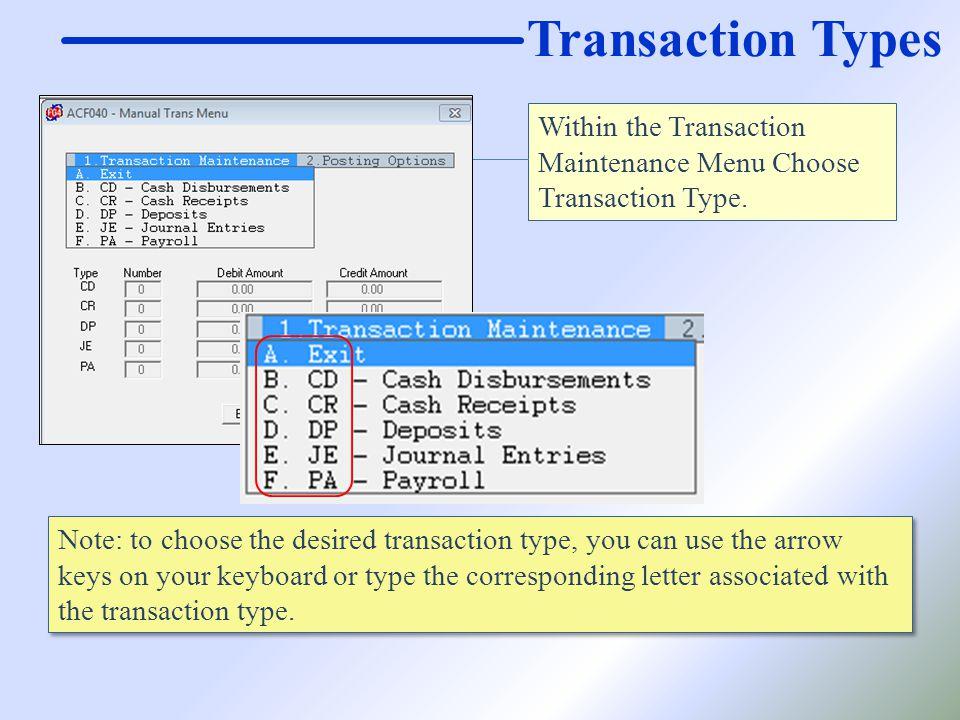Transaction Types Within the Transaction Maintenance Menu Choose Transaction Type.