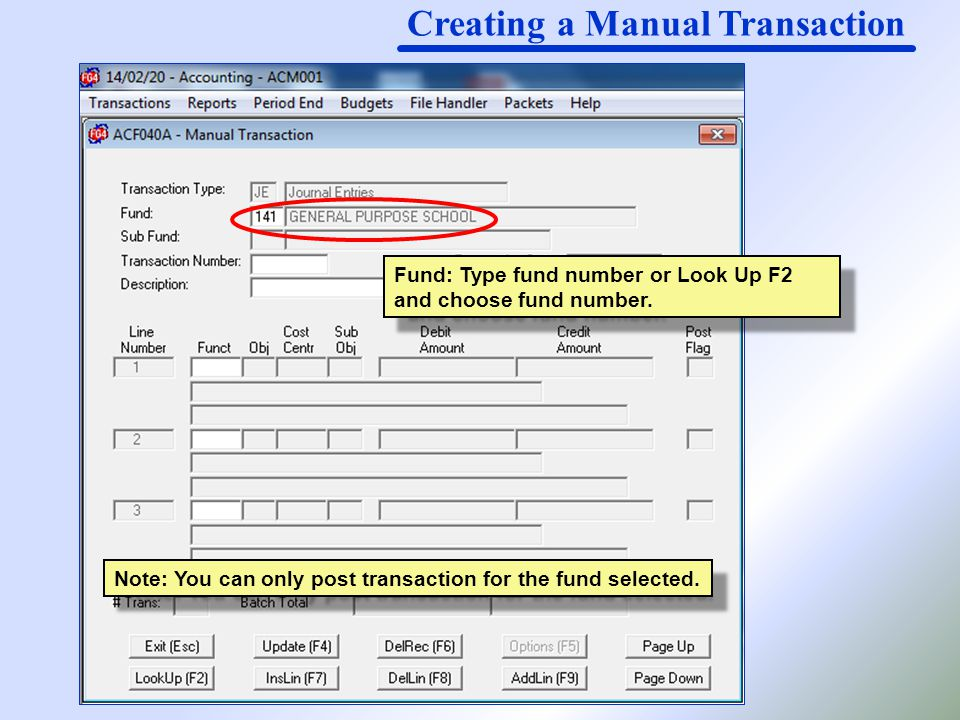Creating a Manual Transaction Fund: Type fund number or Look Up F2 and choose fund number.