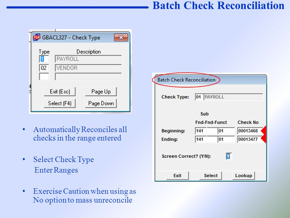 Batch Check Reconciliation Automatically Reconciles all checks in the range entered Select Check Type Enter Ranges Exercise Caution when using as No o