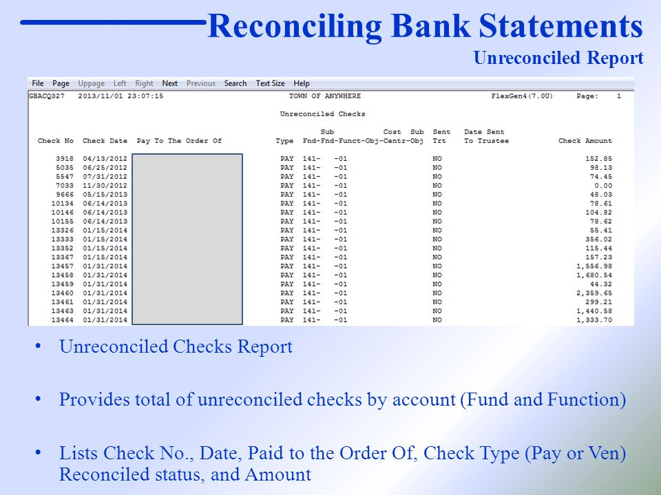 Reconciling Bank Statements Unreconciled Report Unreconciled Checks Report Provides total of unreconciled checks by account (Fund and Function) Lists