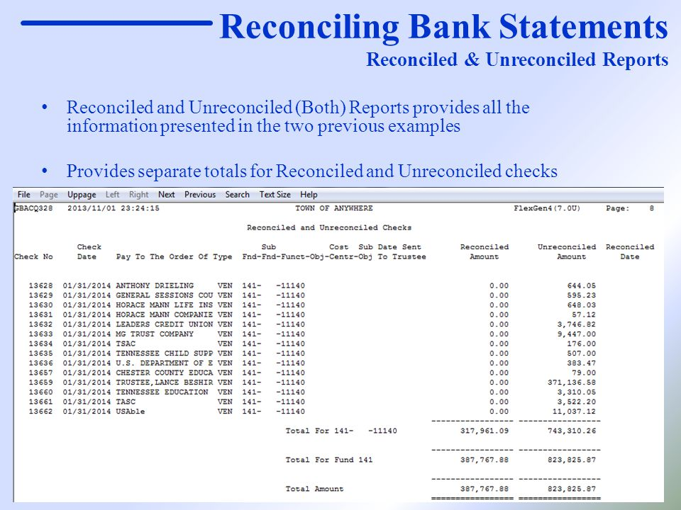 Reconciling Bank Statements Reconciled & Unreconciled Reports Reconciled and Unreconciled (Both) Reports provides all the information presented in the