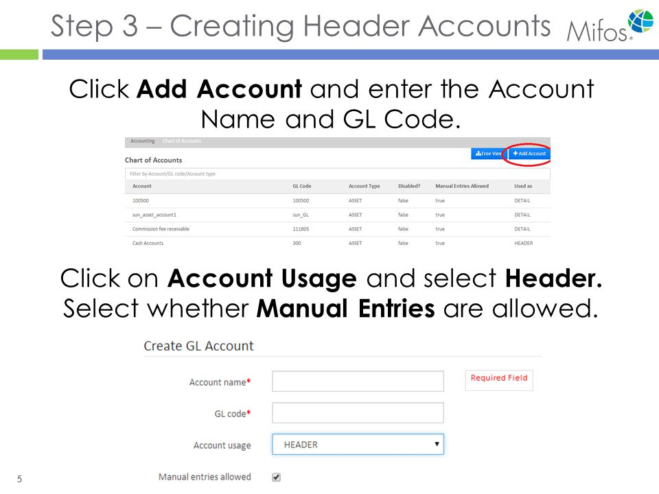 5 Step 3 – Creating Header Accounts Click Add Account and enter the Account Name and GL Code.