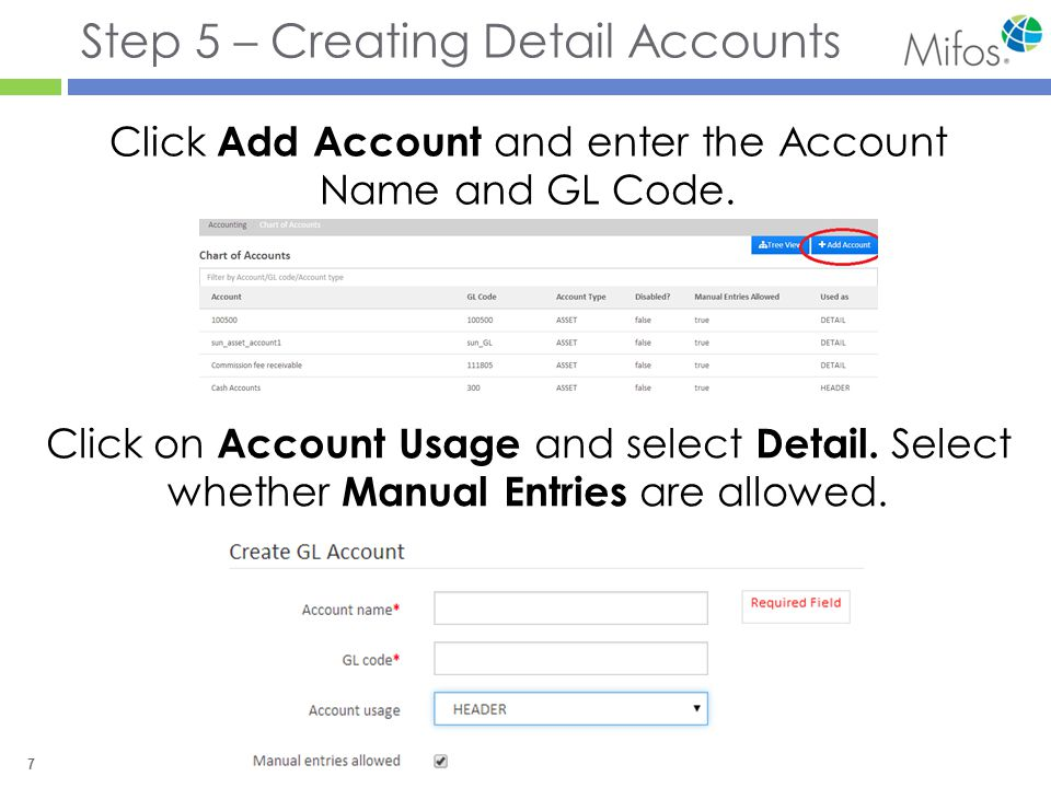 7 Step 5 – Creating Detail Accounts Click Add Account and enter the Account Name and GL Code.