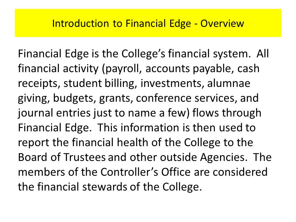 Introduction to Financial Edge - Overview Financial Edge is the College's financial system.