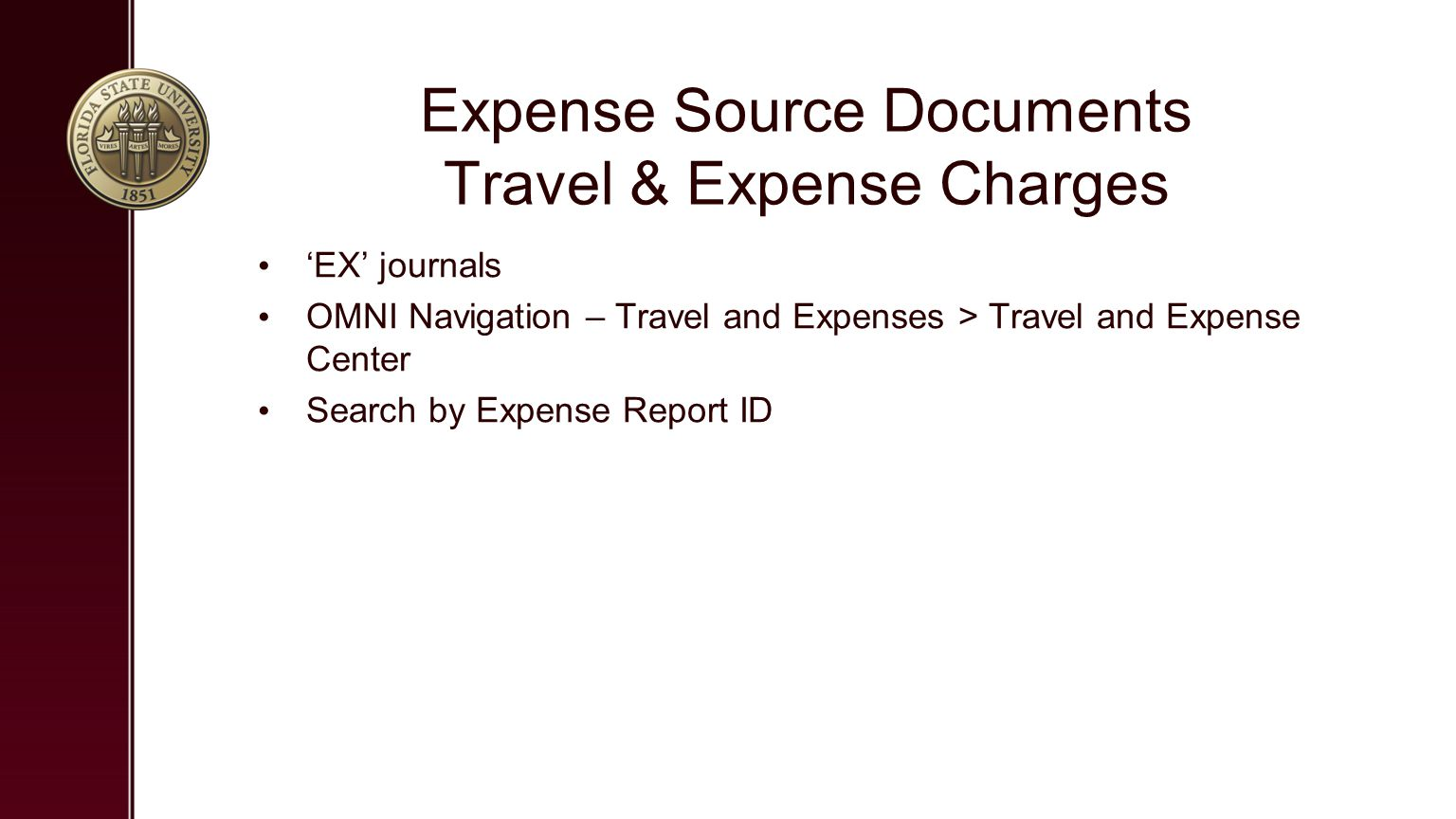 Expense Source Documents Travel & Expense Charges 'EX' journals OMNI Navigation – Travel and Expenses > Travel and Expense Center Search by Expense Report ID