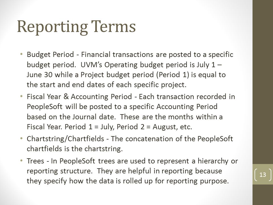 Reporting Terms Budget Period - Financial transactions are posted to a specific budget period.