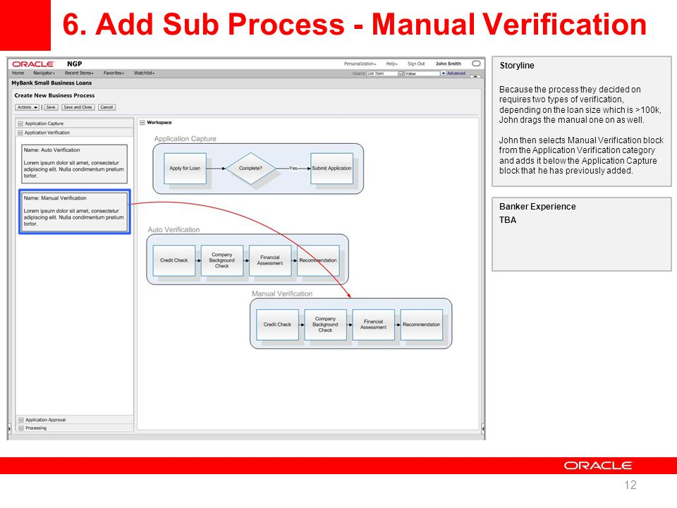 6. Add Sub Process - Manual Verification 12 Storyline Because the process they decided on requires two types of verification, depending on the loan si