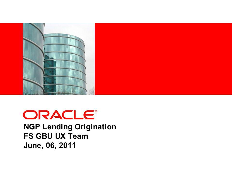 NGP Lending Origination FS GBU UX Team June, 06, 2011