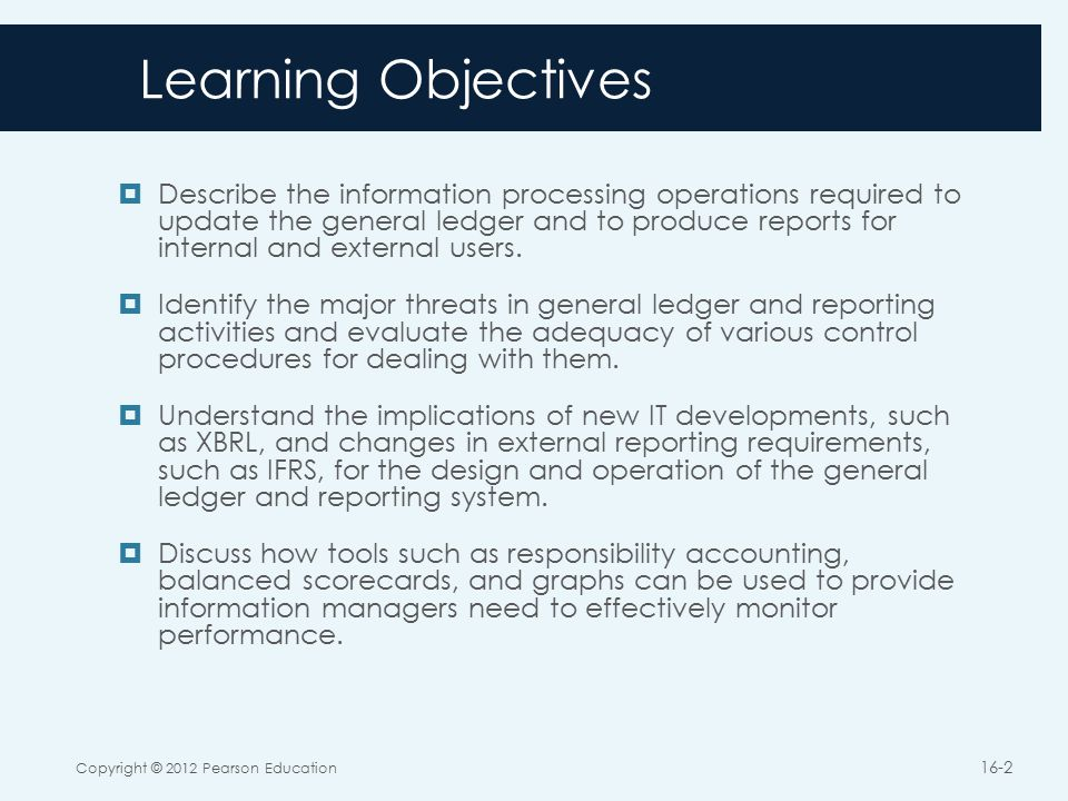 Learning Objectives  Describe the information processing operations required to update the general ledger and to produce reports for internal and external users.