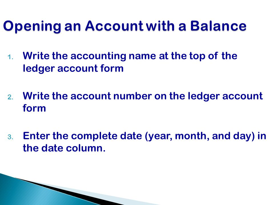 1.Write the accounting name at the top of the ledger account form 2.