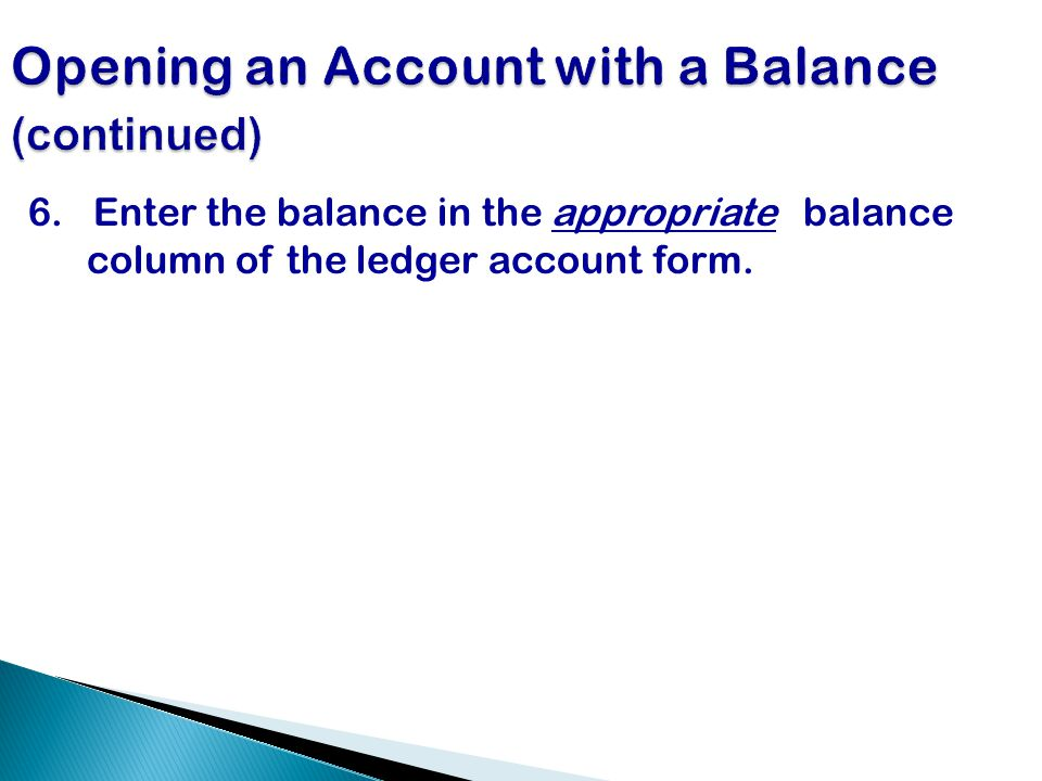 6. Enter the balance in the appropriate balance column of the ledger account form.